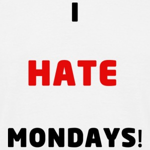 I Hate Mondays T-Shirt - Men's T-Shirt