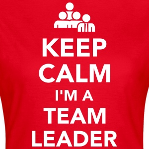 Keep calm I'm Team leader T-Shirts - Frauen T-Shirt