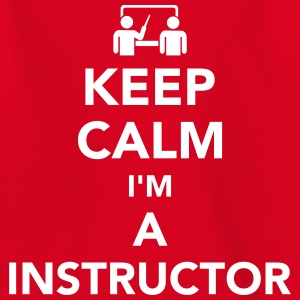 Keep calm I'm a Instructor T-Shirts - Kinder T-Shirt