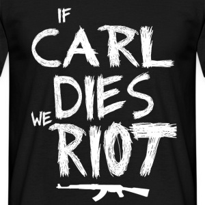 If Carl dies we riot Tee shirts - T-shirt Homme