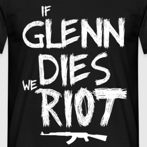 If Glenn dies we riot Tee shirts - T-shirt Homme