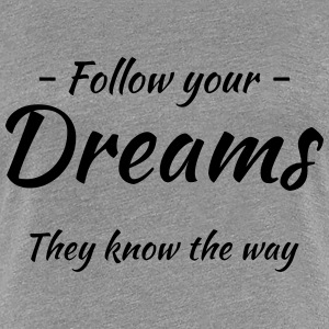 Follow your dreams! They know the way T-Shirts - Frauen Premium T-Shirt