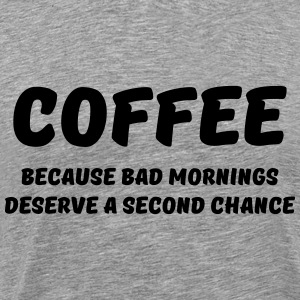 Coffee because bad mornings.... T-shirts - Premium-T-shirt herr