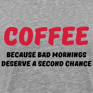 Coffee because bad mornings.... T-shirts - Mannen Premium T-shirt