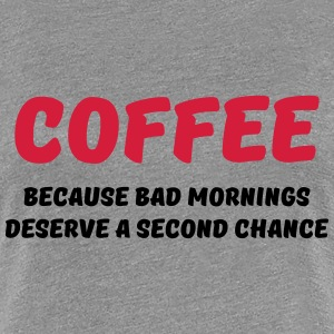Coffee because bad mornings.... T-shirts - Dame premium T-shirt
