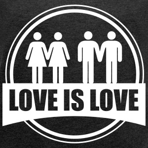 LOVE IS LOVE GAY LESBIAN T-shirts - T-shirt med upprullade ärmar dam