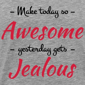 Make today so awesome yesterday gets jealous T-Shirts - Men's Premium T-Shirt