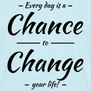 Every day is a chance to change your life T-shirts - Herre-T-shirt