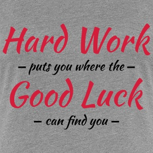 Hard work, good luck T-Shirts - Frauen Premium T-Shirt