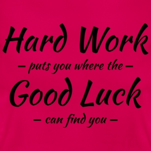 Hard work, good luck T-Shirts - Frauen T-Shirt