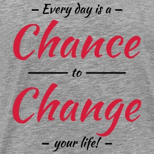 Every day is a chance to change your life T-shirts - Herre premium T-shirt