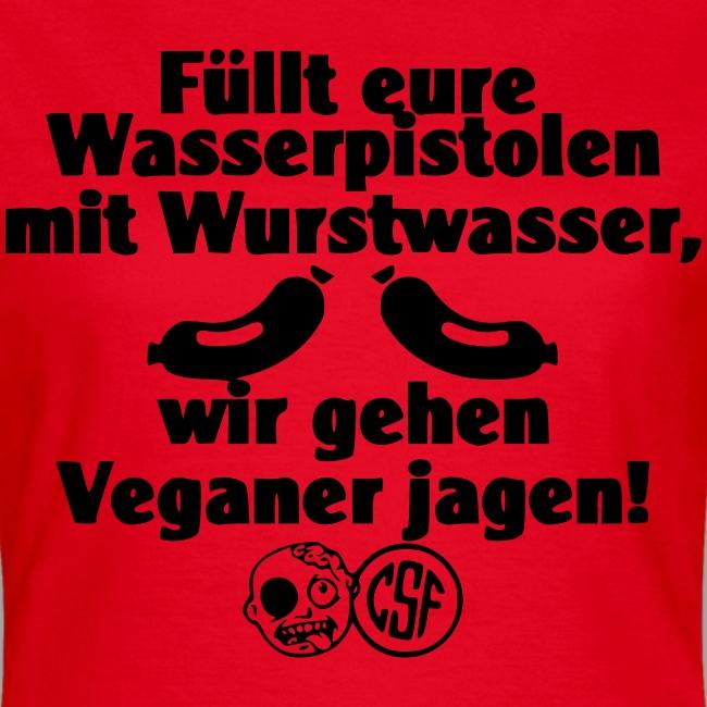 Füllt Eure Wasserpistolen Mit Wurstwasser Wir Gehen Veganer Jagen Camiseta Mujer