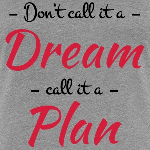 Don't call it a dream T-shirts - Vrouwen Premium T-shirt