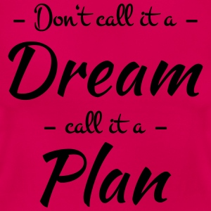 Don't call it a dream T-shirts - Vrouwen T-shirt
