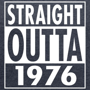 Straight Outta 1976 T-Shirts - Women's T-shirt with rolled up sleeves