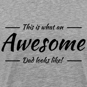 This is what an awesome dad looks like T-shirts - Mannen Premium T-shirt