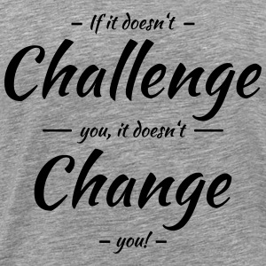 If it doesn't challenge you, it doesn't change you T-skjorter - Premium T-skjorte for menn