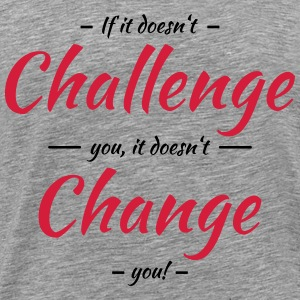 If it doesn't challenge you, it doesn't change you T-Shirts - Männer Premium T-Shirt