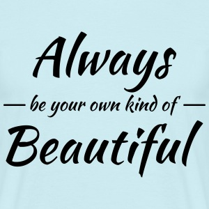 Always be your own kind of beautiful T-shirts - Mannen T-shirt