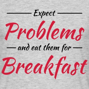 Expect problems and eat them for breakfast T-Shirts - Männer T-Shirt