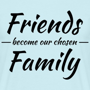 Friends become our chosen family T-Shirts - Men's T-Shirt