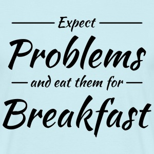 Expect problems and eat them for breakfast T-shirts - Mannen T-shirt