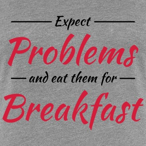 Expect problems and eat them for breakfast Tee shirts - T-shirt Premium Femme