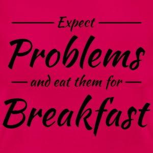 Expect problems and eat them for breakfast Tee shirts - T-shirt Femme