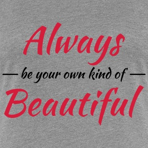 Always be your own kind of beautiful T-shirts - Dame premium T-shirt