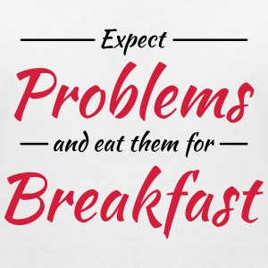 Expect problems and eat them for breakfast T-Shirts - Frauen T-Shirt mit V-Ausschnitt