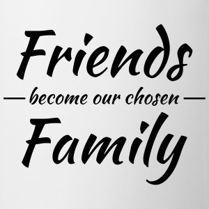 Friends become our chosen family Tassen & Zubehör - Tasse
