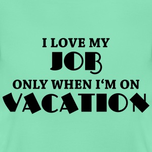 I love my job only when I'm on vacation T-Shirts - Women's T-Shirt