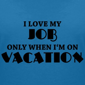 I love my job only when I'm on vacation T-shirts - Vrouwen T-shirt met V-hals