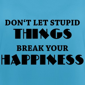 Don't let stupid things break your happiness Sportbekleidung - Frauen Tank Top atmungsaktiv