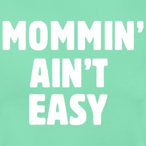 Mommy Ain't easy  T-shirts - T-shirt dam
