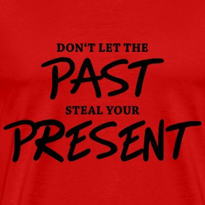 Don't let the past steal your present T-shirts - Mannen Premium T-shirt