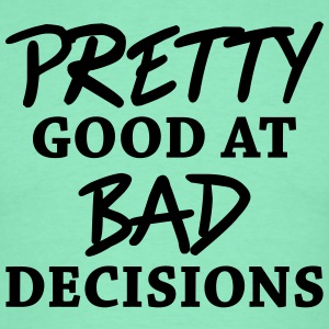 Pretty good at bad decisions T-Shirts - Men's T-Shirt