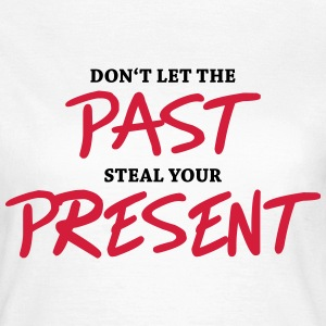 Don't let the past steal your present T-Shirts - Women's T-Shirt