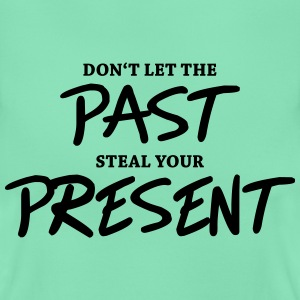 Don't let the past steal your present T-shirts - Dame-T-shirt