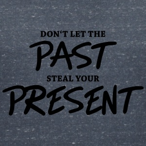 Don't let the past steal your present T-Shirts - Frauen T-Shirt mit V-Ausschnitt
