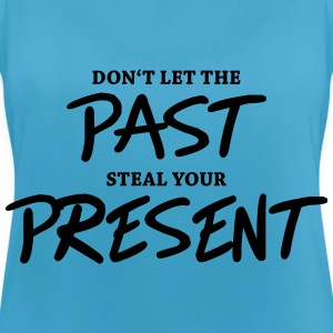 Don't let the past steal your present Sports wear - Women's Breathable Tank Top