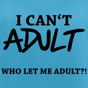 I can't adult! Who let me adult?! Ropa deportiva - Camiseta de tirantes transpirable mujer