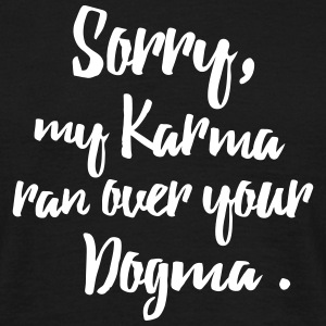 My Karma Ran Over Your Dogma T-Shirts - Männer T-Shirt