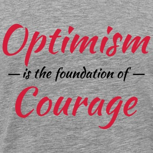 Optimism is the foundation of courage Tee shirts - T-shirt Premium Homme