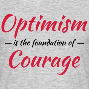 Optimism is the foundation of courage Magliette - Maglietta da uomo