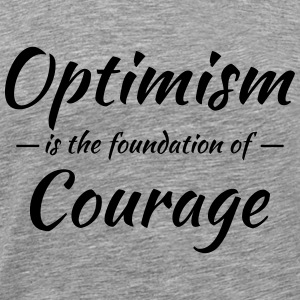 Optimism is the foundation of courage T-Shirts - Männer Premium T-Shirt