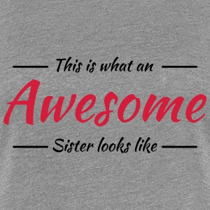 This is what an awesome sister looks like T-shirts - Vrouwen Premium T-shirt