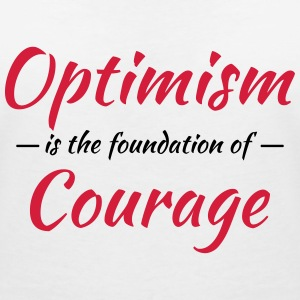 Optimism is the foundation of courage T-Shirts - Women's V-Neck T-Shirt
