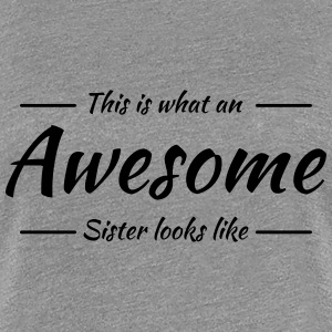 This is what an awesome sister looks like T-shirts - Premium-T-shirt dam