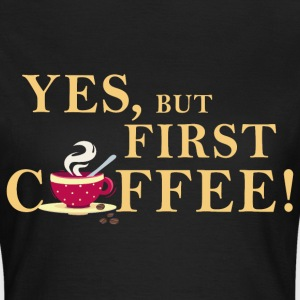 yes_but_first_coffee_06201603 T-Shirts - Frauen T-Shirt